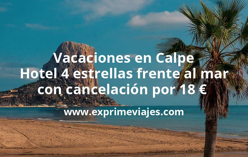 ¡Chollazo! Vacaciones en Calpe: Hotel 4 estrellas frente al mar con cancelación por 18€ p.p/noche