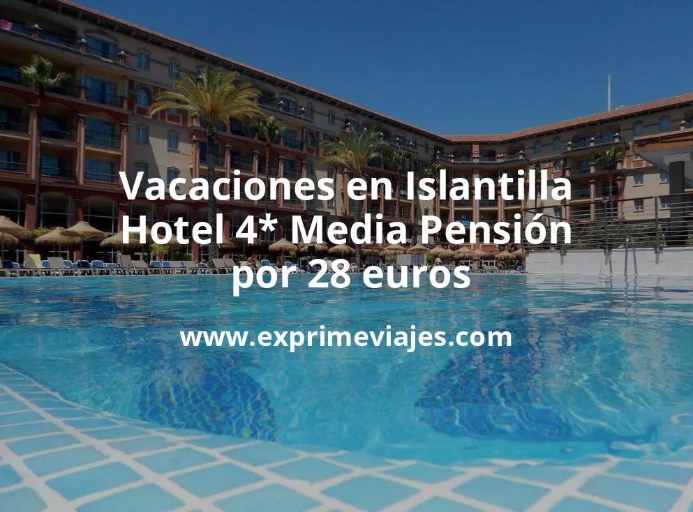 ¡Wow! Vacaciones en Islantilla: Hotel 4* Media Pensión por 28€ p.p/noche