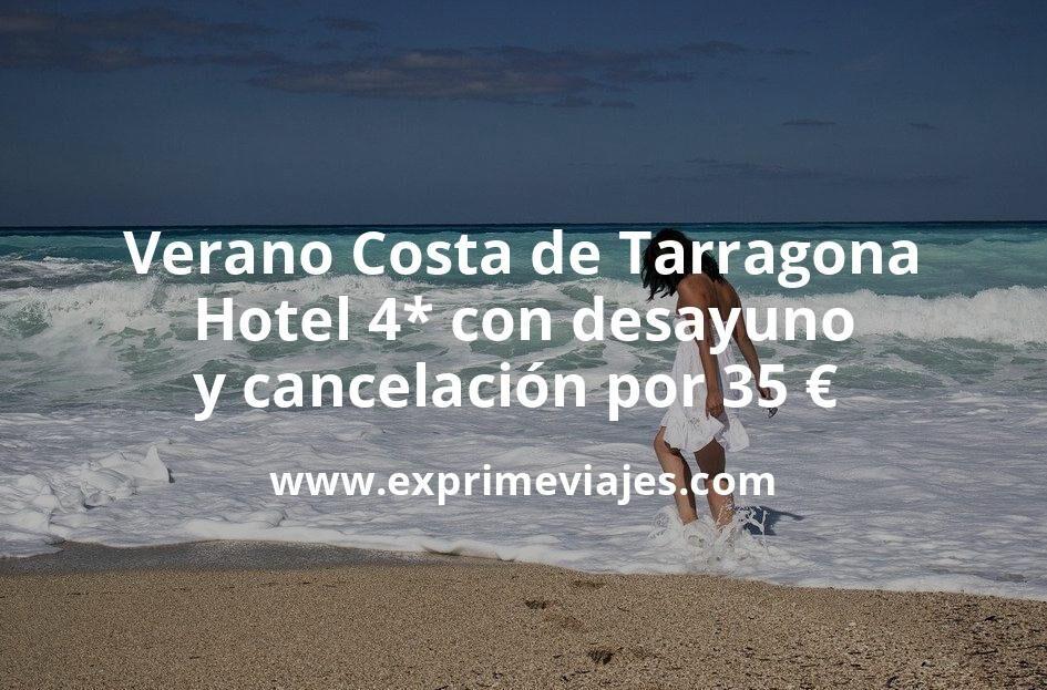 Verano Costa de Tarragona: Hotel 4* con desayuno y cancelación por 35€ p.p/noche