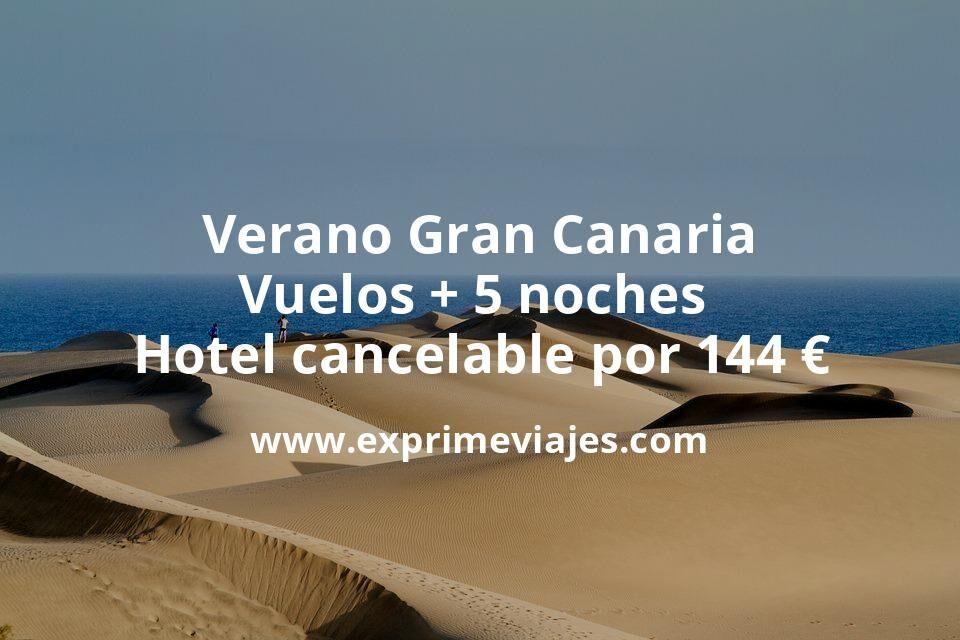 Verano Gran Canaria: Vuelos + 5 noches hotel cancelable por 144euros