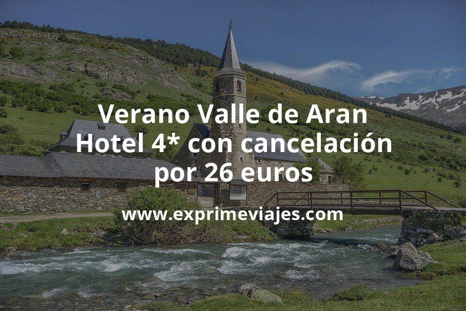 Verano Valle de Aran (Pirineos): Hotel 4* con cancelación por 26€ p.p/noche