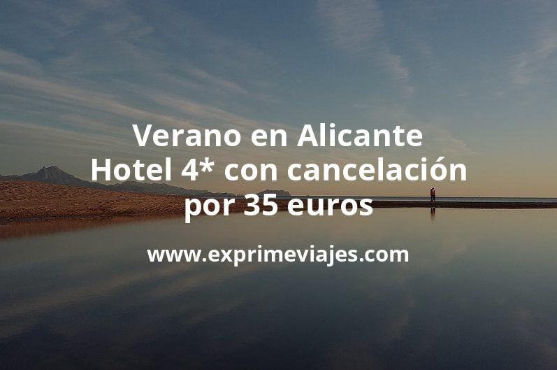 Verano en Alicante: Hotel 4* con cancelación por 35€ p.p/noche