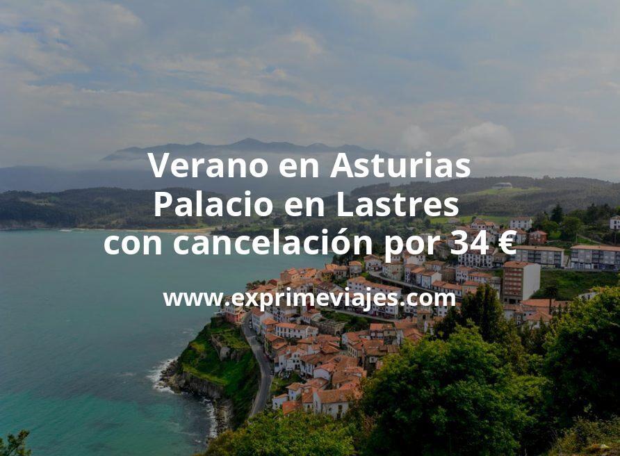 Verano en Asturias: Palacio en Lastres con cancelación por 34€ p.p/noche