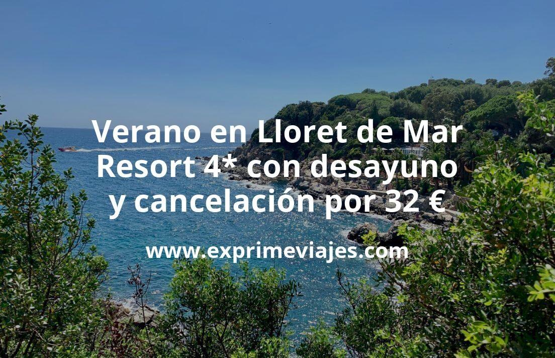 ¡Wow! Verano en Lloret de Mar: Resort 4* con desayuno y cancelación por 32€ p.p/noche