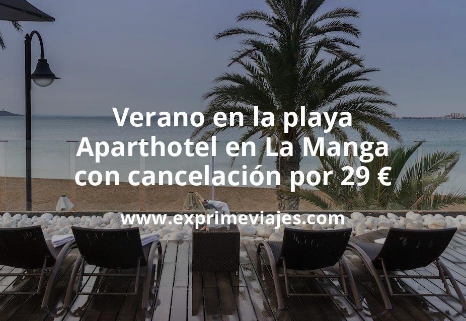 Verano en la playa: Aparthotel en La Manga con cancelación por 29€ p.p/noche