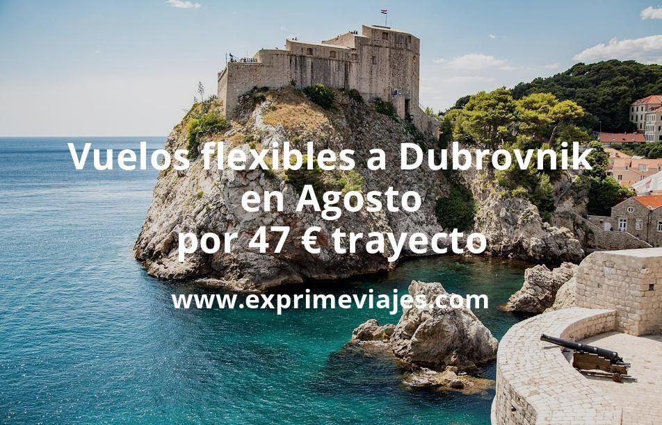¡Wow! Vuelos flexibles a Dubrovnik en Agosto por 47euros trayecto