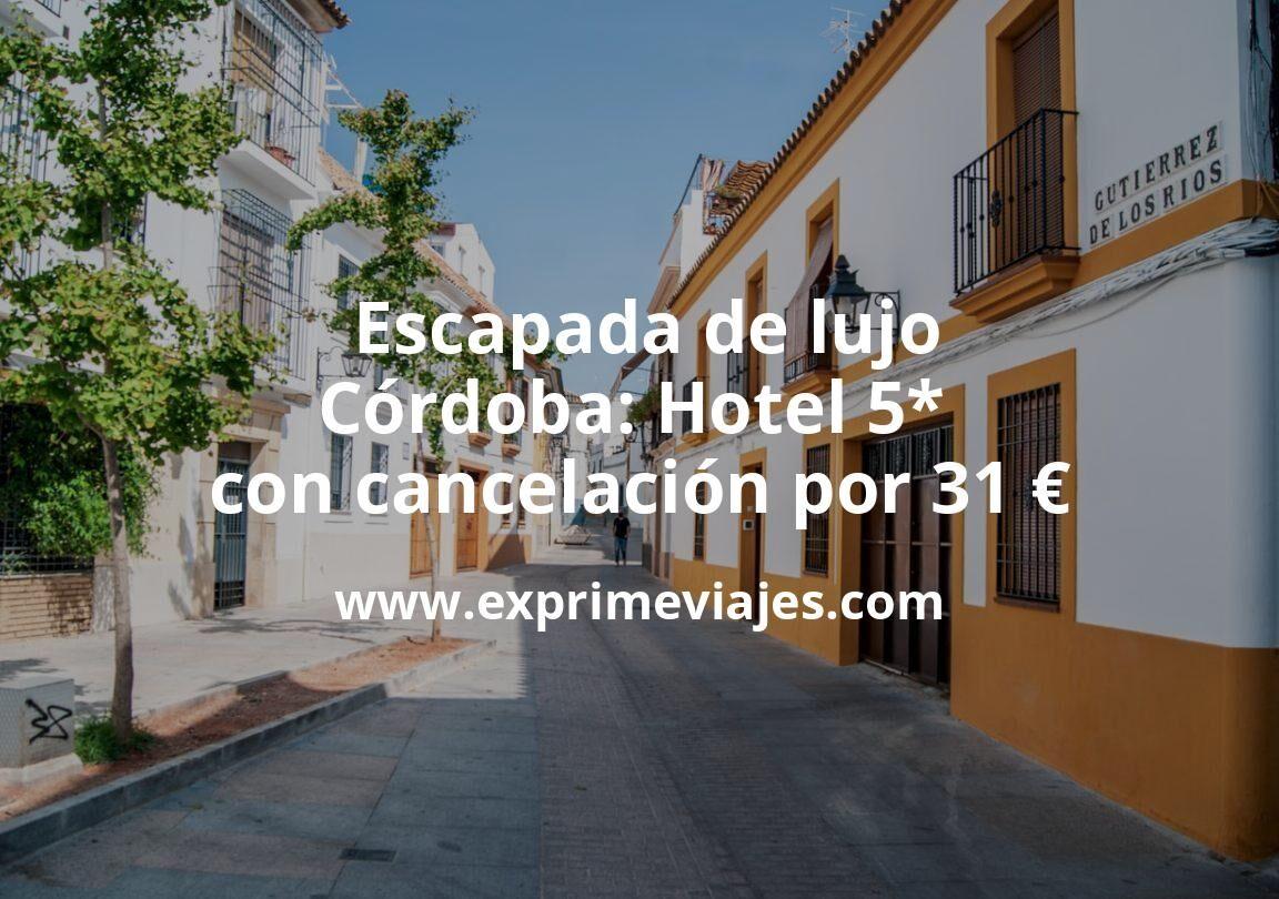 ¡Chollo! Escapada de lujo a Córdoba: Hotel 5* con cancelación por 31€ p.p/noche