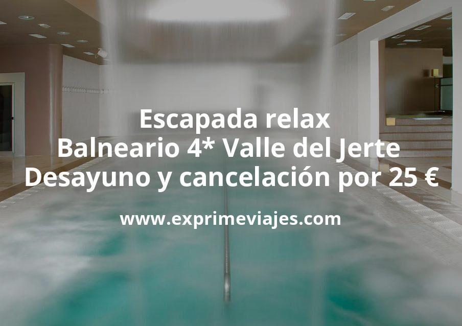 ¡Chollo! Escapada relax: Balneario 4* Valle del Jerte con desayuno y cancelación por 25€ p.p/noche