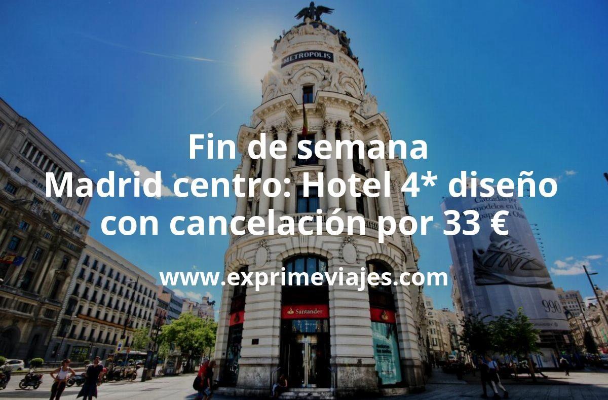 Fin de semana Madrid centro: Hotel 4* diseño con cancelación por 33€ p.p/noche