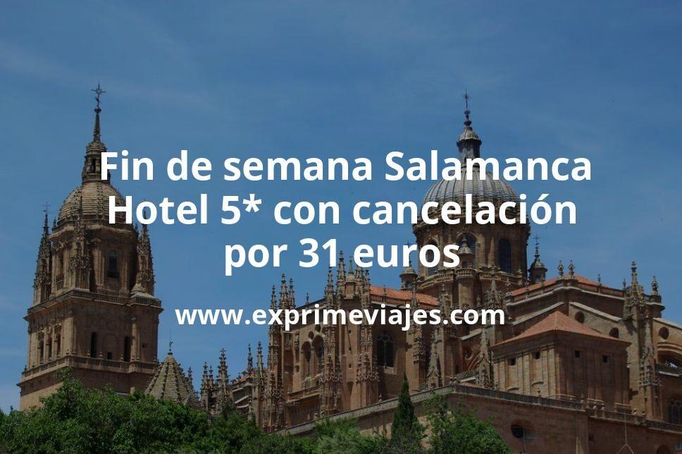 ¡Chollo! Fin de semana en Salamanca: Hotel 5* con cancelación por 31€ p.p/noche
