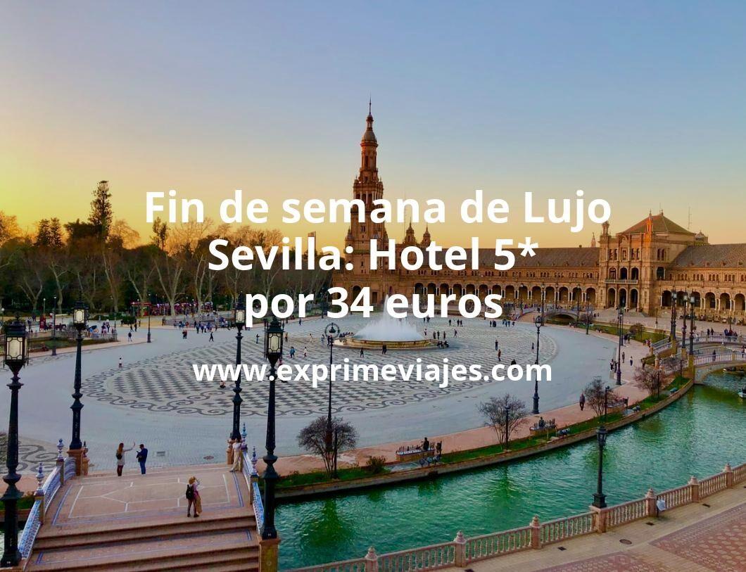 ¡Chollazo! Fin de semana de Lujo en Sevilla: Hotel 5* por 34€ p.p/noche