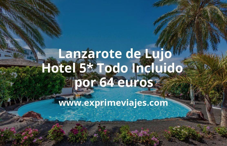 ¡Wow! Lanzarote de Lujo: Hotel 5* Todo Incluido por 64€ p.p/noche