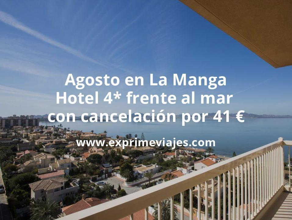 Agosto en La Manga: Hotel 4* frente al mar con cancelación por 41€ p.p/noche
