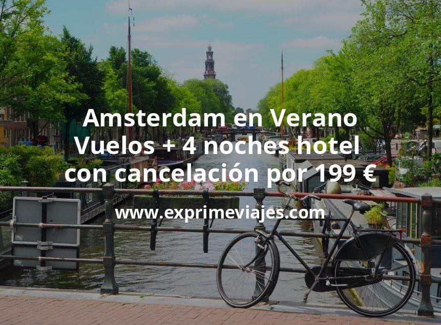 Amsterdam en Verano: Vuelos + 4 noches hotel con cancelación por 199euros