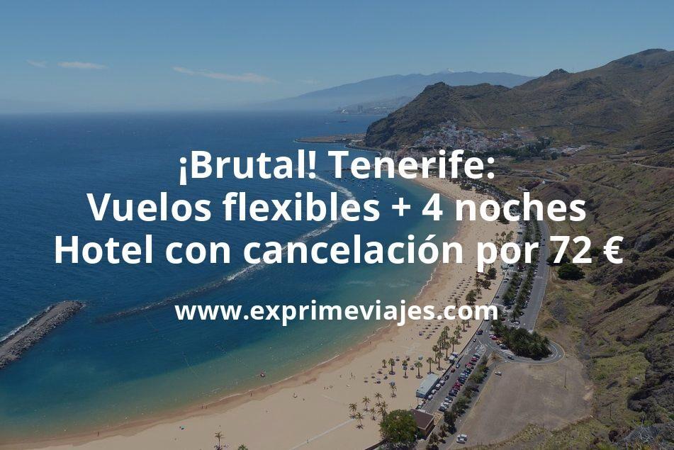 ¡Brutal! Tenerife: Vuelos flexibles + 4 noches hotel con cancelación por 72euros