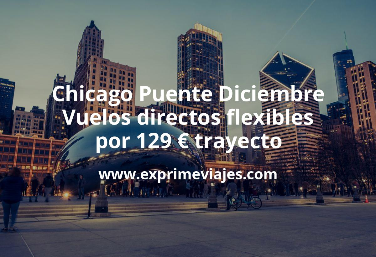 ¡Chollo! Chicago Puente Diciembre: Vuelos directos flexibles por 129euros trayecto