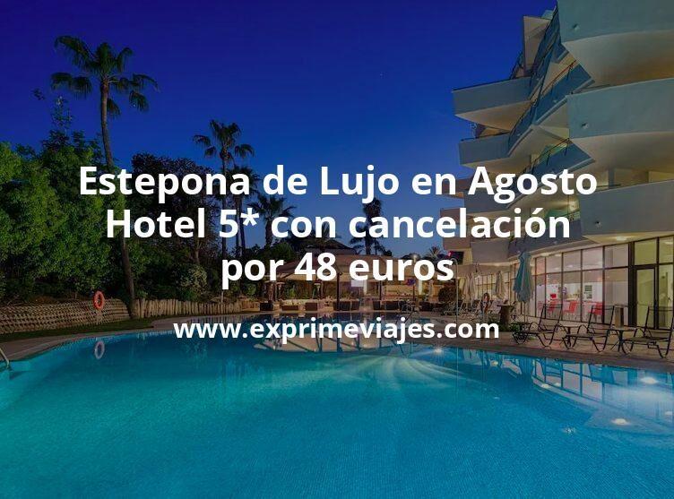 Estepona de Lujo en Agosto: Hotel 5* con cancelación por 48€ p.p/noche