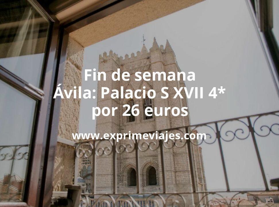 Fin de semana Ávila: Palacio S XVII 4* por 26€ p.p/noche