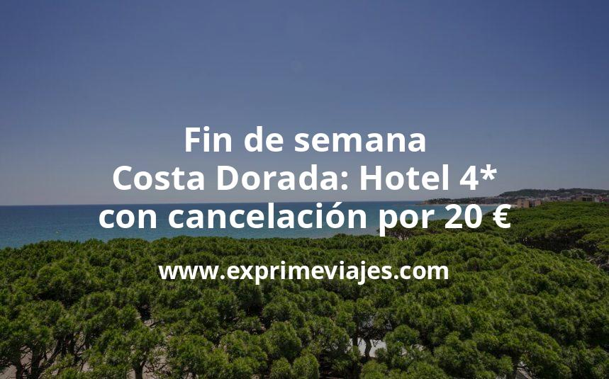 ¡Chollazo! Fin de semana Costa Dorada: Hotel 4* con cancelación por 20€ p.p/noche