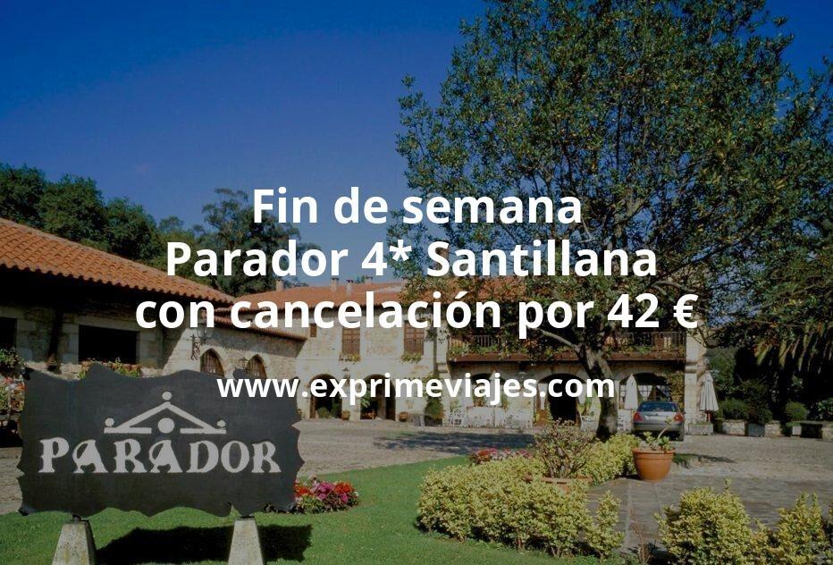Fin de semana: Parador 4* Santillana con cancelación por 42€ p.p/noche