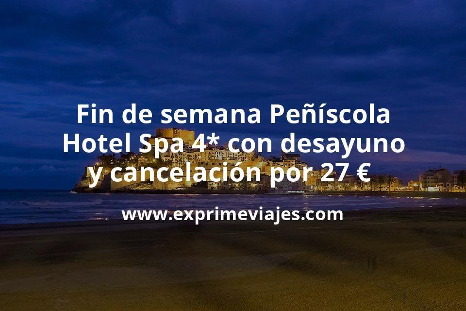 Fin de semana Peñíscola: Hotel Spa 4* con desayuno y cancelación por 27€ p.p/noche