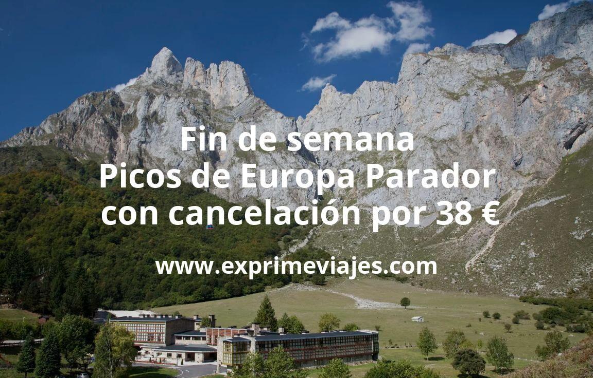 Fin de semana Picos de Europa: Parador con cancelación por 38€ p.p/noche