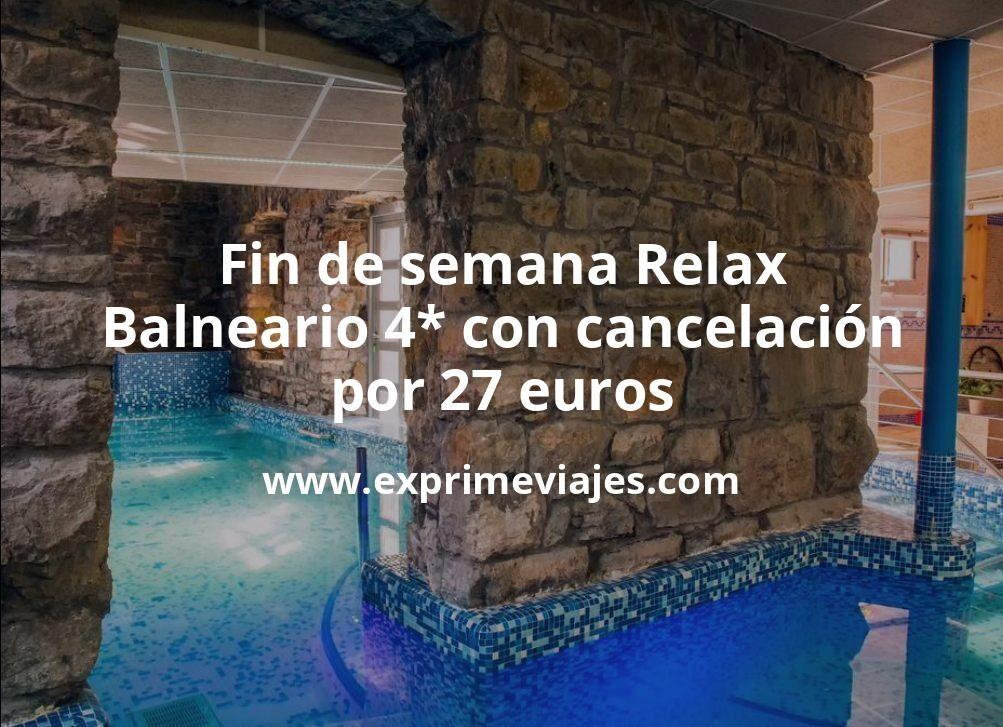 Fin de semana Relax: Balneario 4* con cancelación por 27€ p.p/noche