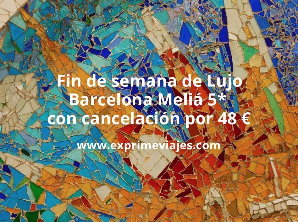 Fin de semana de Lujo: Barcelona Meliá 5* con cancelación por 48€ p.p/noche