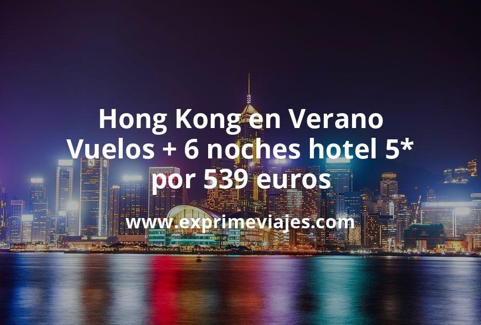 ¡Chollazo! Hong Kong en Verano: Vuelos + 6 noches hotel 5* por 539euros