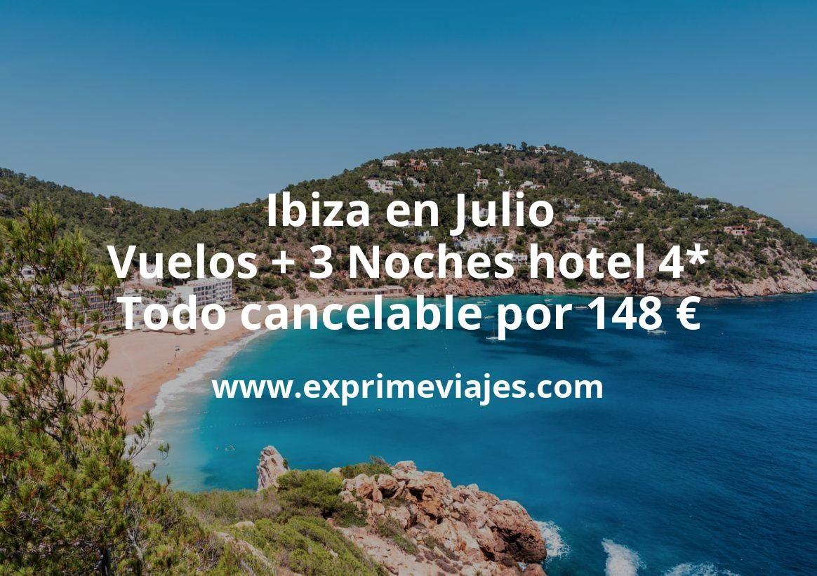 ¡Chollo! Ibiza en Julio: Vuelos + 3 Noches hotel 4* todo cancelable por 148euros