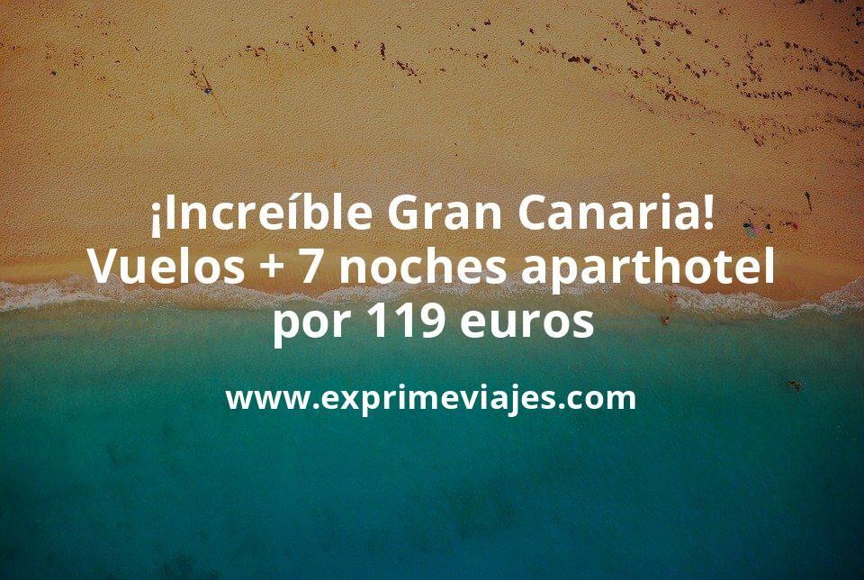 ¡Increíble! Gran Canaria: vuelos + 7 noches aparthotel por 119euros