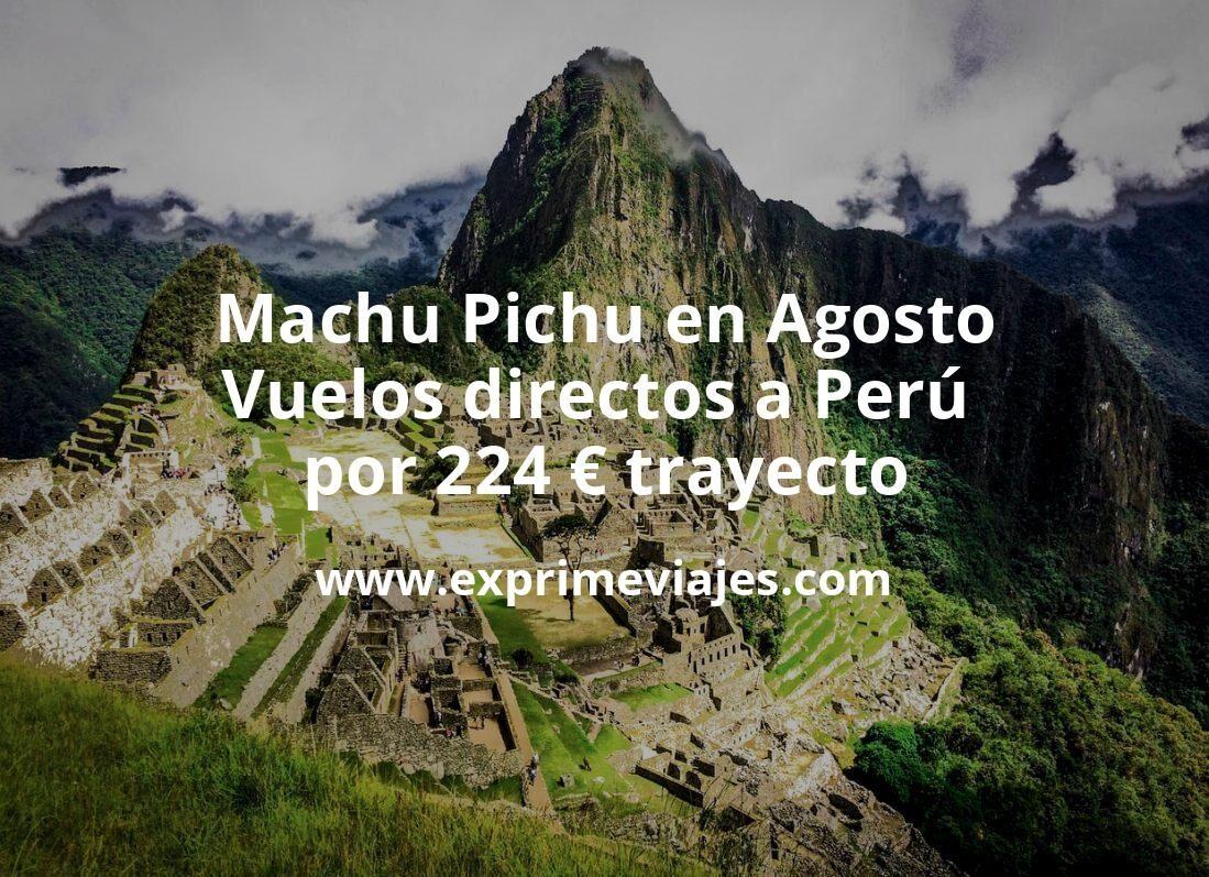 Machu Pichu en Agosto: Vuelos directos a Perú por 224euros trayecto
