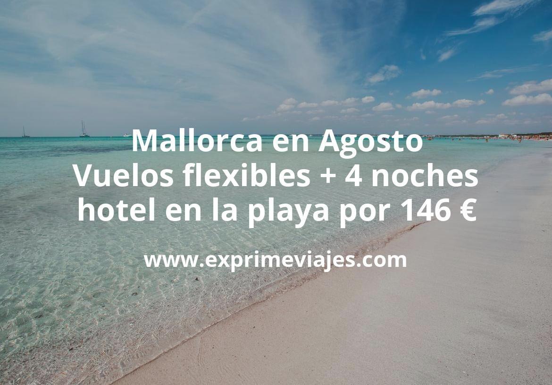 ¡Brutal! Mallorca en Agosto: Vuelos flexibles + 4 noches hotel en la playa por 146euros