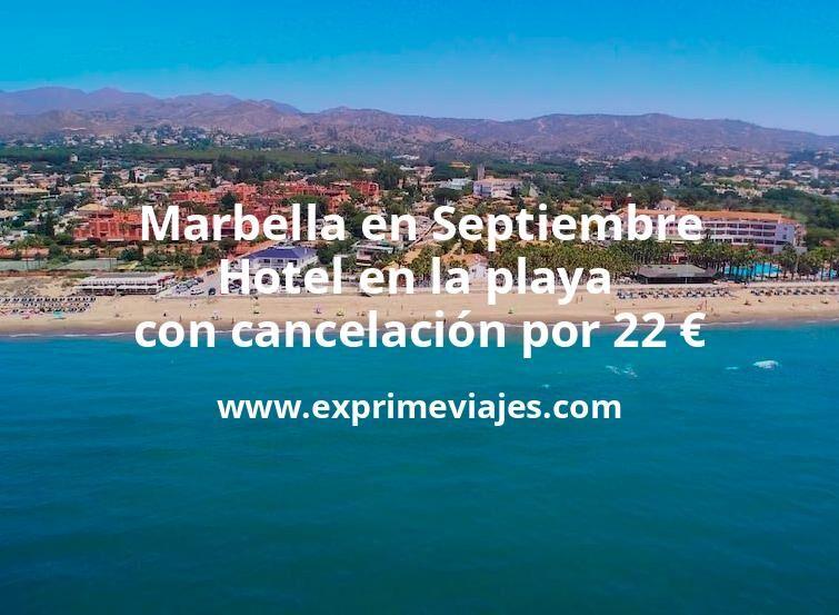 ¡Wow! Marbella en Septiembre: Hotel en la playa con cancelación por 22€ p.p/noche