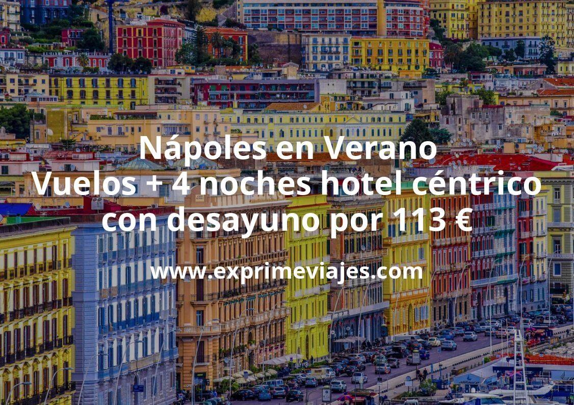 ¡Chollo! Nápoles en Verano: Vuelos + 4 noches hotel céntrico con desayuno por 113euros