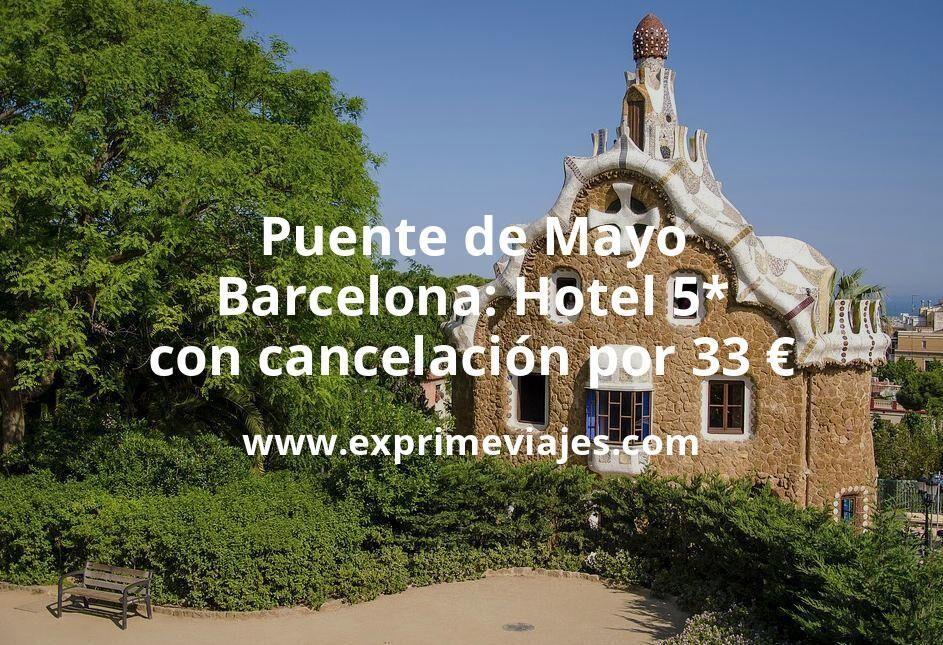 ¡Chollo! Puente Mayo Barcelona: Hotel 5* con cancelación por 33€ p.p/noche