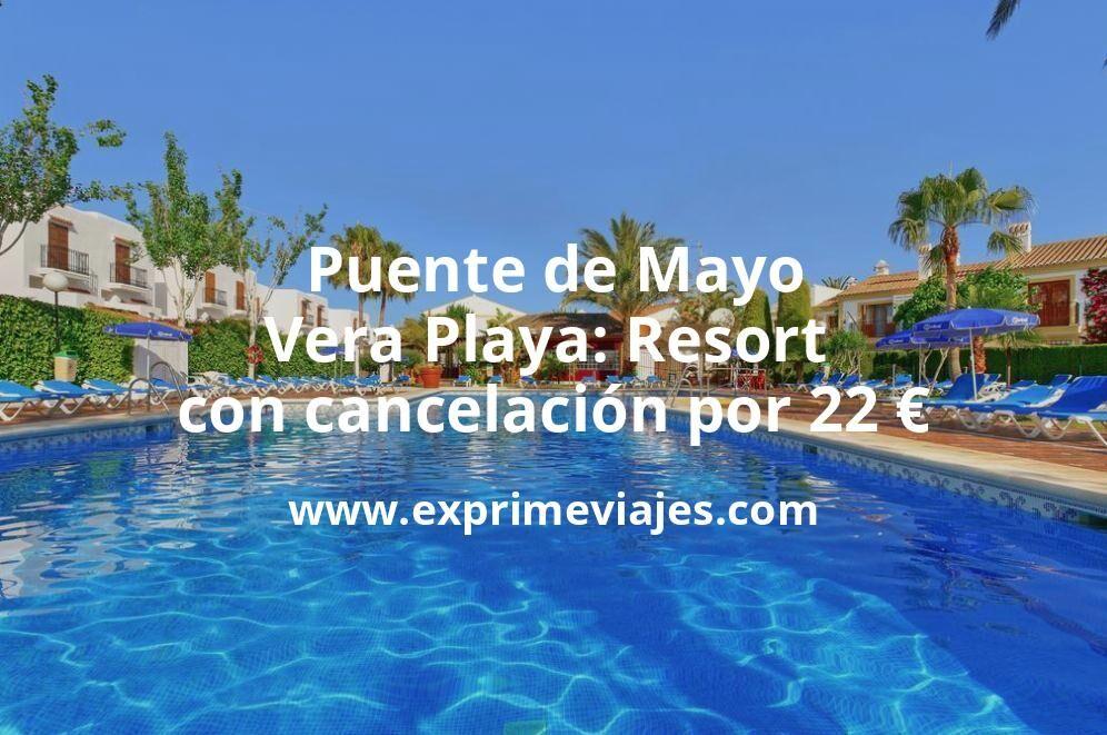 Puente de Mayo Vera Playa: Resort con cancelación por 22€ p.p/noche