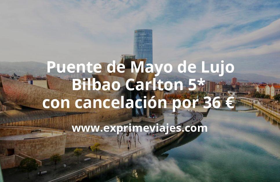 Puente de Mayo de Lujo: Bilbao Carlton 5* con cancelación por 36€ p.p/noche