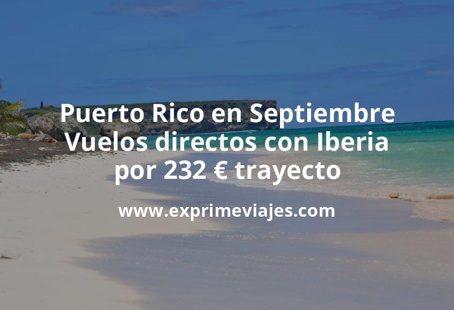 Puerto Rico en Septiembre: Vuelos directos con Iberia por 232euros trayecto