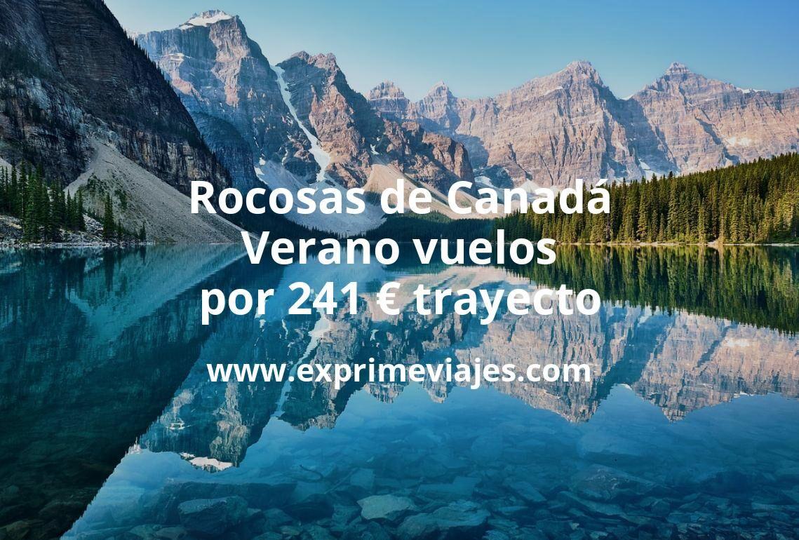 Rocosas de Canadá en Verano: Vuelos por 241euros trayecto