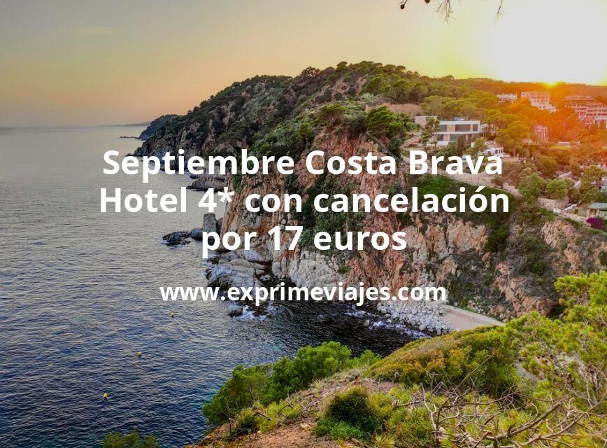 ¡Chollazo! Septiembre Costa Brava: Hotel 4* con cancelación por 17€ p.p/noche