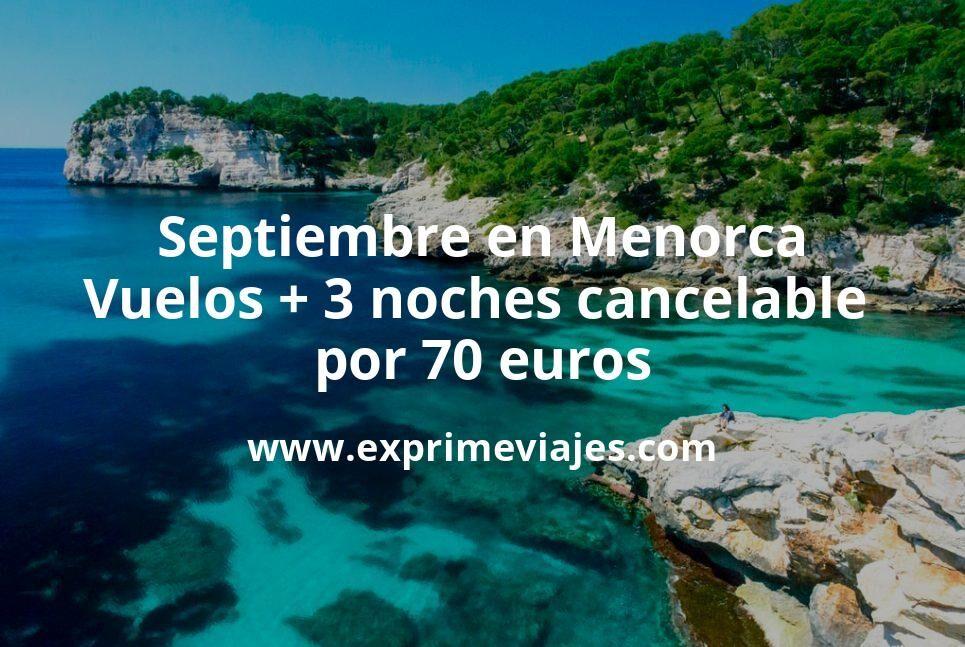 ¡Chollazo! Menorca en Septiembre: Vuelos + 3 noches cancelable por 70euros