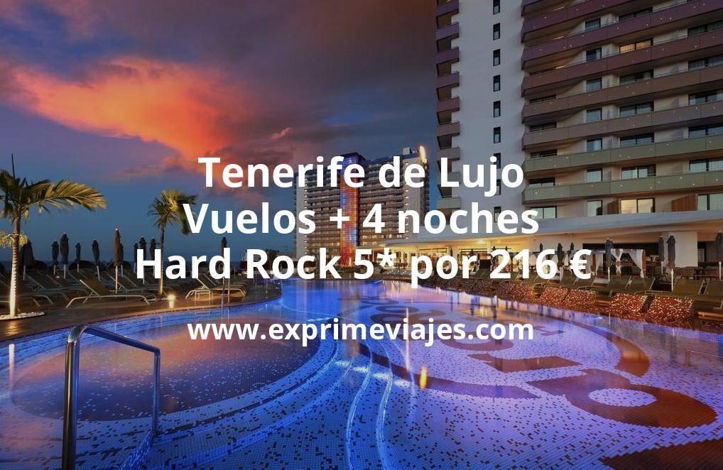¡Chollo! Tenerife de Lujo: Vuelos + 4 noches Hard Rock 5* por 216euros