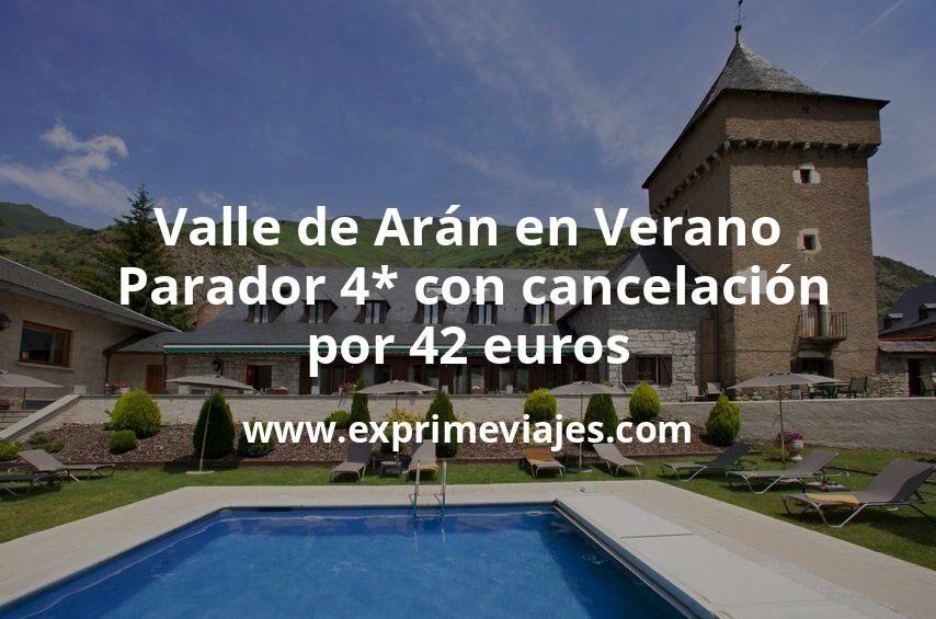Valle de Arán en Verano: Parador 4* con cancelación por 42€ p.p/noche