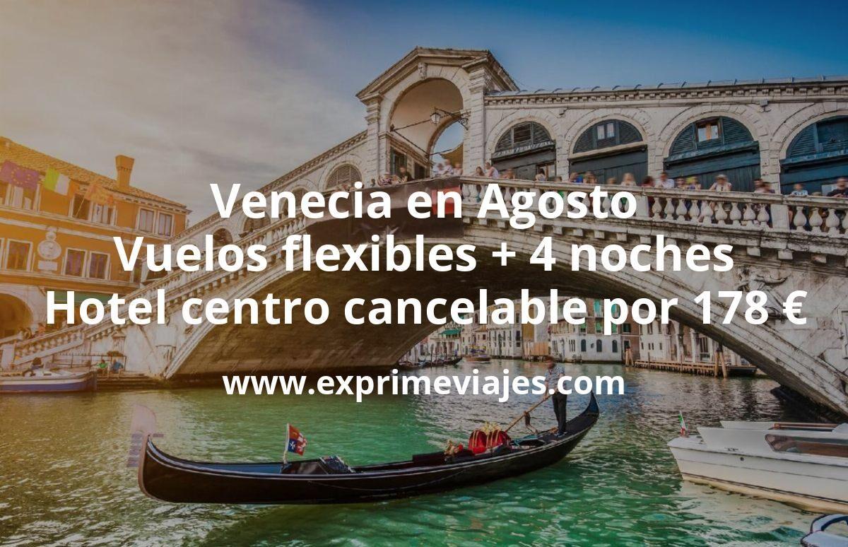 Venecia en Agosto: Vuelos flexibles + 4 noches hotel centro cancelable por 178euros