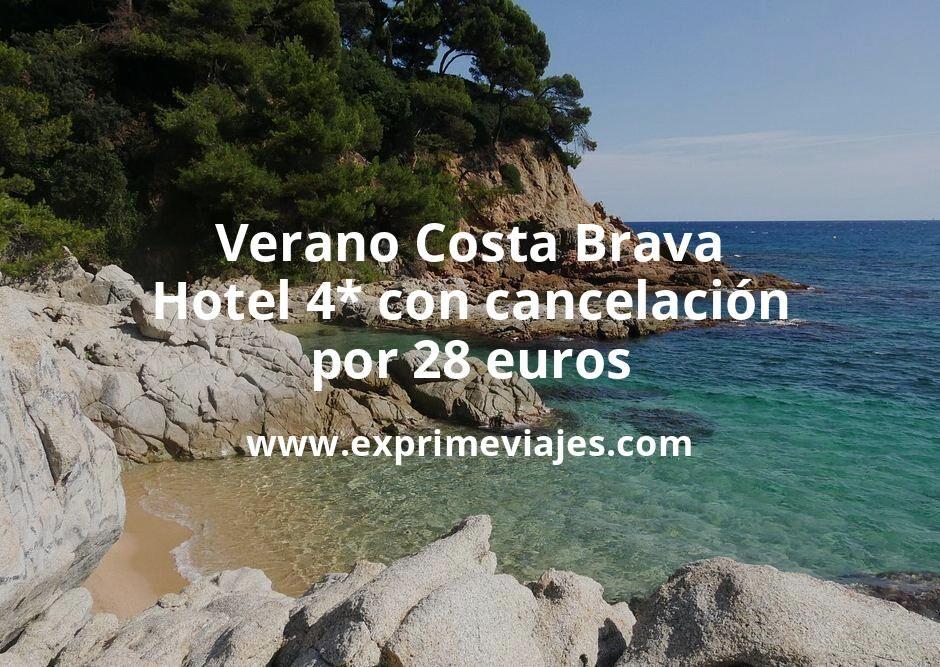 ¡Chollo! Verano Costa Brava: Hotel 4* con cancelación por 28€ p.p/noche