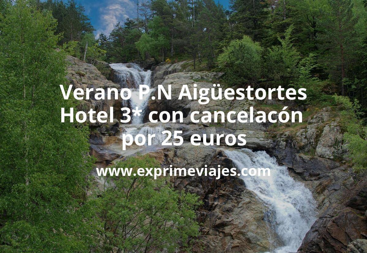 Verano en el P.N Aigüestortes: Hotel 3* con cancelación por 25€ p.p/noche