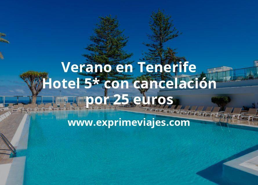 ¡Chollazo! Verano en Tenerife: Hotel 5* con cancelación por 25€ p.p/noche