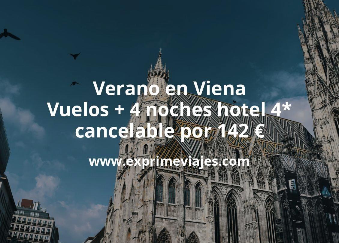 ¡Chollazo! Verano en Viena: Vuelos + 4 noches hotel 4* cancelable por 142euros