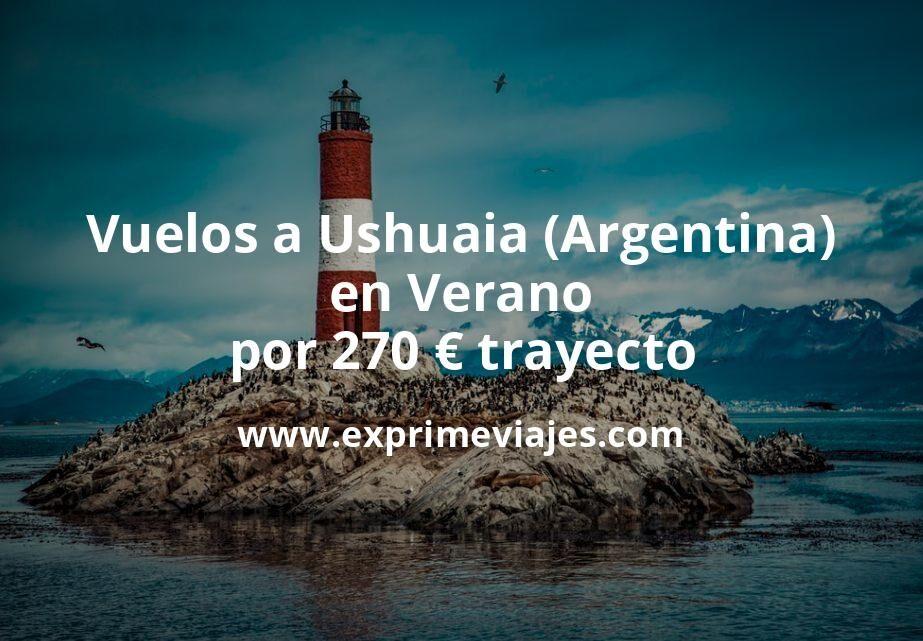 ¡Wow! Vuelos a Ushuaia (Argentina) en Verano por 270euros trayecto